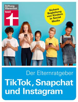 TikTok, Snapchat und Instagram - Der Elternratgeber