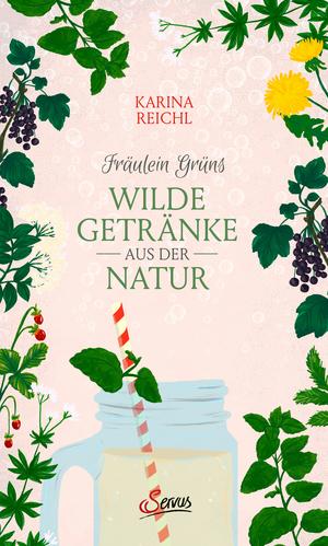 Fräulein Grüns wilde Getränke aus der Natur