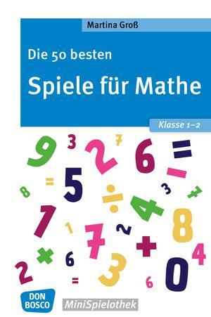 Die 50 besten Spiele für Mathe. Klasse 1-2 - eBook