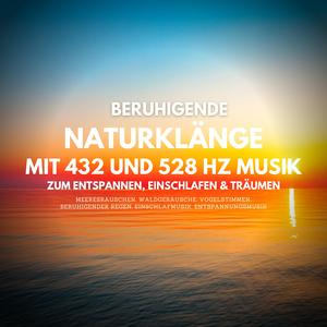 Beruhigende Naturklänge mit 432 und 528 Hz Musik zum Entspannen, Einschlafen und Träumen