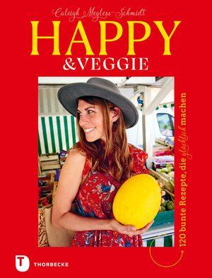 Happy & Veggie - 120 bunte Rezepte, die glücklich machen
