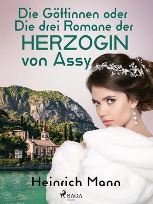 Die Göttinnen oder Die drei Romane der Herzogin von Assy
