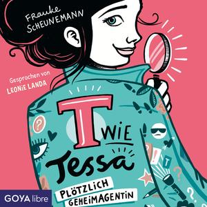 T wie Tessa. Plötzlich Geheimagentin!