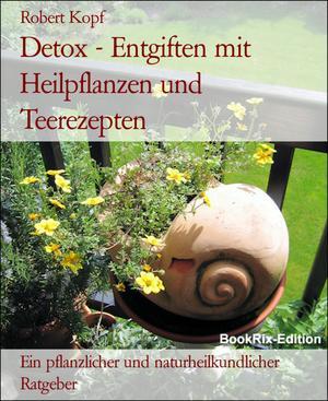 Detox - Entgiften mit Heilpflanzen und Teerezepten