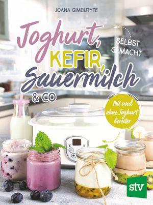 Joghurt, Kefir, Sauermilch & Co selbst gemacht