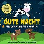 Gute Nacht Geschichten ab 3 Jahren: Tolle Kindergeschichten zum Lernen, Einschlafen und Träumen: Hörbuch für Kinder ab drei Jahren