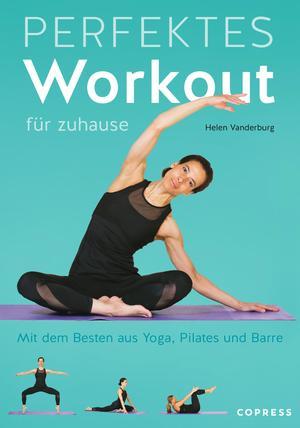 Perfektes Workout für zuhause. Mit dem Besten aus Yoga, Pilates und Barre.