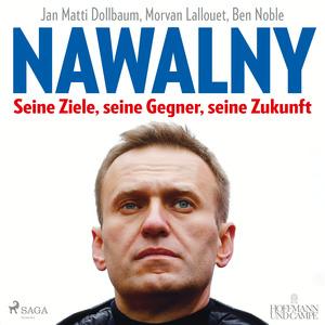 Nawalny. Seine Ziele, seine Gegner, seine Zukunft