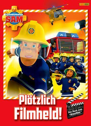 Feuerwehrmann Sam - Plötzlich Filmheld! Das Buch zum Kinofilm
