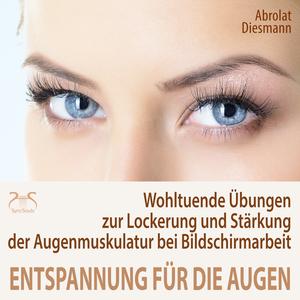 Entspannung für die Augen - Wohltuende Übungen zur Lockerung und Stärkung der Augenmuskulatur bei Bildschirmarbeit