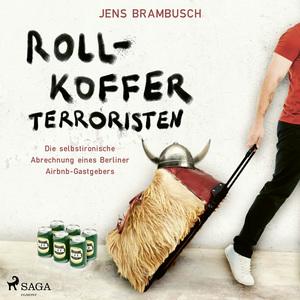 Rollkofferterroristen - Die selbstironische Abrechnung eines Berliner Airbnb-Gastgebers
