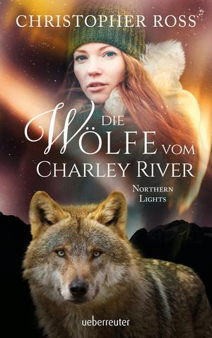 Northern Lights - Die Wölfe vom Charley River (Northern Lights, Bd. 4)