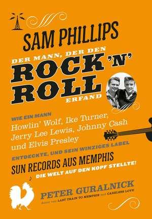 Sam Phillips. Der Mann, der den Rock´n´Roll erfand