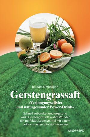 Gerstengrassaft - Verjüngungselixier und naturgesunder Power-Drink