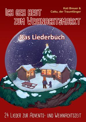 Ich geh heut zum Weihnachtsmarkt - 24 Lieder zur Advents- und Weihnachtszeit