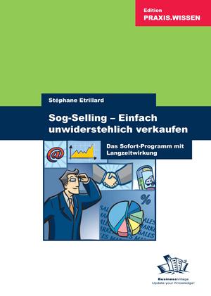 Sog-Selling - einfach unwiderstehlich verkaufen