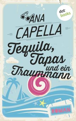 Tequila, Tapas und ein Traummann