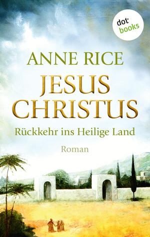 Jesus Christus - Rückkehr ins heilige Land