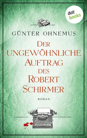 Der ungewöhnliche Auftrag des Robert Schirmer