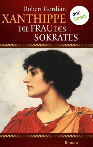 Xanthippe - Die Frau des Sokrates