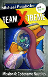 Team X-Treme - Mission 6: Codename Nautilus