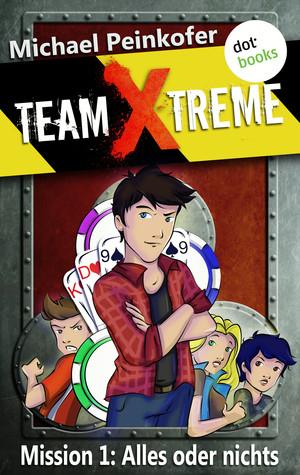 Team X-Treme - Mission 1: Alles oder nichts