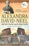 Alexandra David-Néel: Auf der Suche nach dem Licht