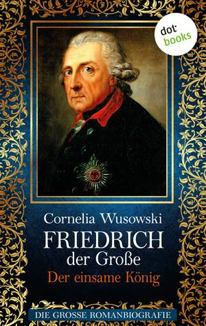 Friedrich der Große - Der einsame König