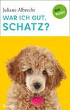Vergrößerte Darstellung Cover: War ich gut, Schatz?. Externe Website (neues Fenster)