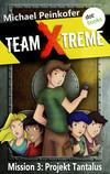 Team X-Treme - Mission 3: Projekt Tantalus