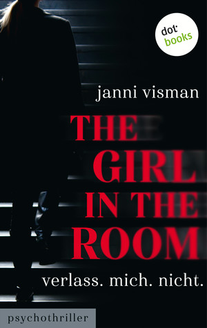 ¬The¬ Girl in the Room - Verlass. Mich. Nicht.