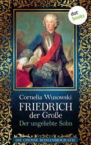 Friedrich der Große - Der ungeliebte Sohn