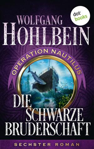 Die schwarze Bruderschaft: Operation Nautilus - Sechster Roman