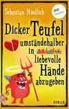 Vergrößerte Darstellung Cover: Dicker Teufel umständehalber in liebevolle Hände abzugeben. Externe Website (neues Fenster)