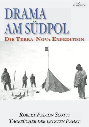 Drama am Südpol | Robert Falcon Scotts Tagebücher der letzten Fahrt (Ausgabe zum hundertsten Jahrestag)