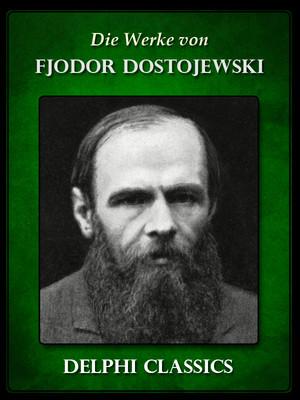 Die Werke von Fjodor Dostojewski (Illustrierte)