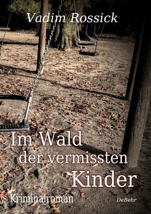 Im Wald der vermissten Kinder - Kriminalroman