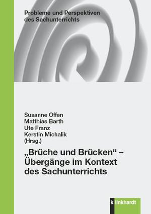"""""""Brüche und Brücken"""" - Übergänge im Kontext des Sachunterrichts"""