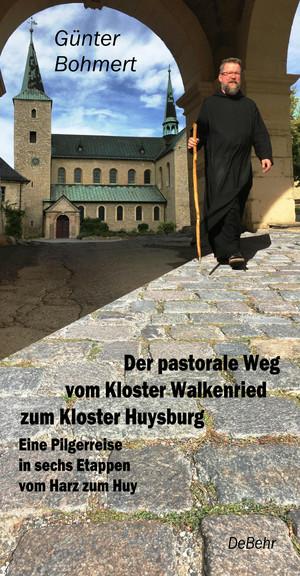 Der pastorale Weg vom Kloster Walkenried zum Kloster Huysburg - Eine Pilgerreise in sechs Etappen vom Harz zum Huy
