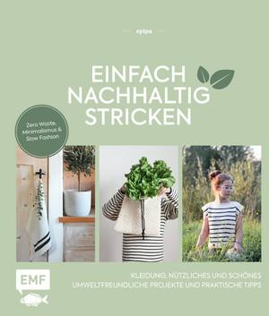 Einfach nachhaltig stricken - Kleidung, Nützliches und Schönes - Umweltfreundliche Projekte und praktische Tipps