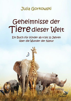 Geheimnisse der Tiere dieser Welt - Ein Buch für Kinder ab 4 bis 12 Jahren über die Wunder der Natur
