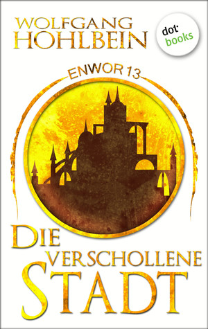 Enwor - Band 13: Die verschollene Stadt