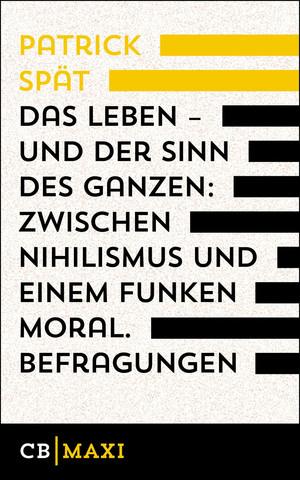 Das Leben - und der Sinn des Ganzen. Zwischen Nihilismus und einem Funken Moral