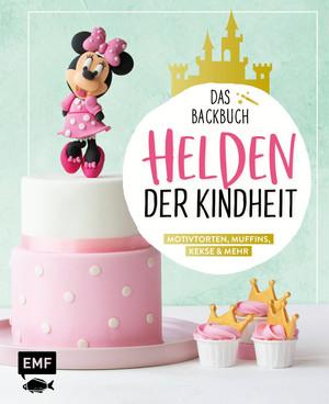Helden der Kindheit - Das Backbuch - Motivtorten, Muffins, Kekse & mehr