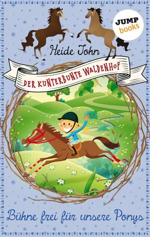 Der kunterbunte Waldenhof: Bühne frei für unsere Ponys - Band 3