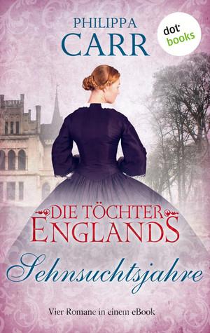 Die Töchter Englands: Sehnsuchtsjahre - Zweiter Sammelband