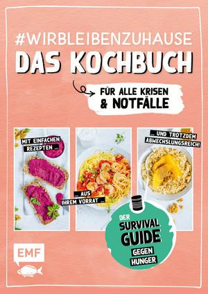 #wirbleibenzuhause - Das Kochbuch für alle Krisen und Notfälle