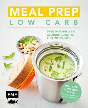 Meal Prep Low Carb - über 50 schnelle und gesunde Gerichte zum Mitnehmen