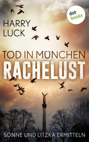 Tod in München - Rachelust: Der erste Fall für Sonne und Litzka