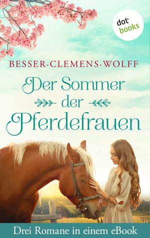 Der Sommer der Pferdefrauen: Drei Romane in einem eBook